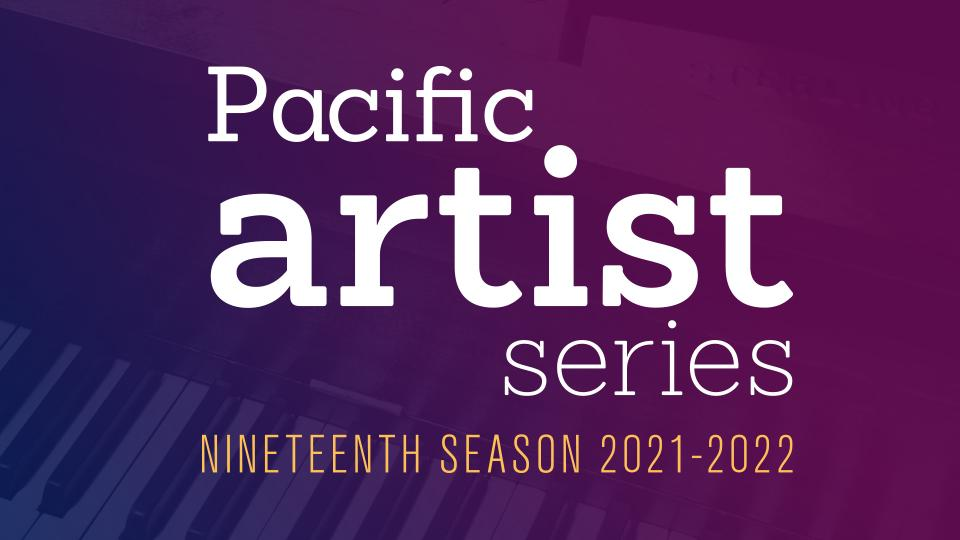 Graohic with words: Pacific Artist Series 19th Season 2021-2022