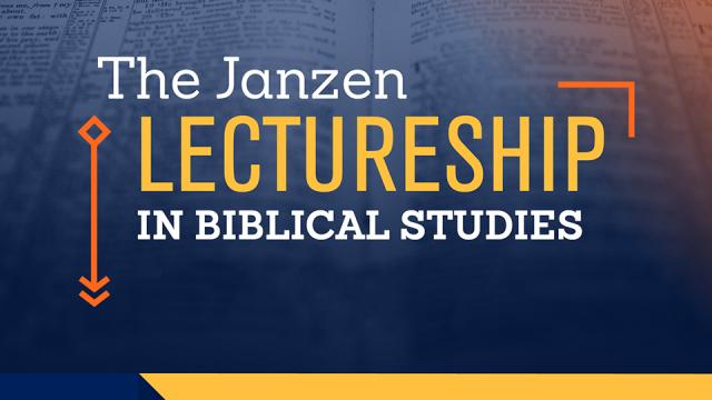 Image with the words The Janzen Lectureship in Biblical Studies