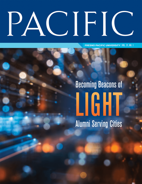 "Spring 2018 Pacific Magazine Cover, Fresno Pacific University Vol. 31 No. 1: ""Becoming Beacons of Light: Alumni Serving Cities"""