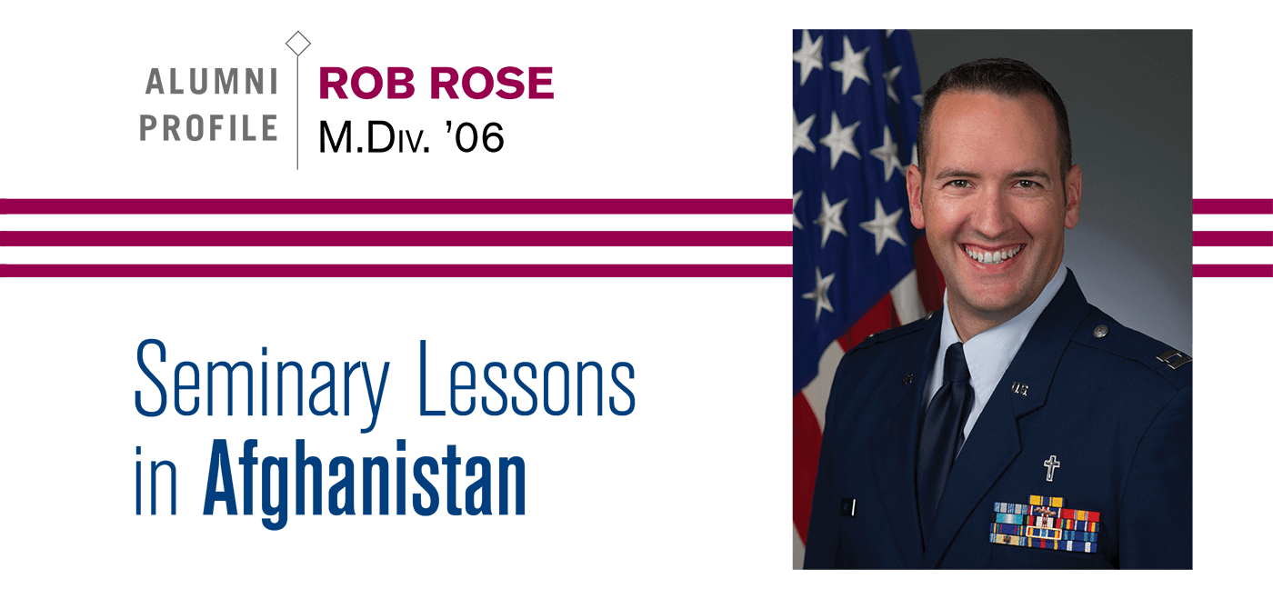 Rob Rose, M.Div. '06: Seminary Lessons in Afghanistan