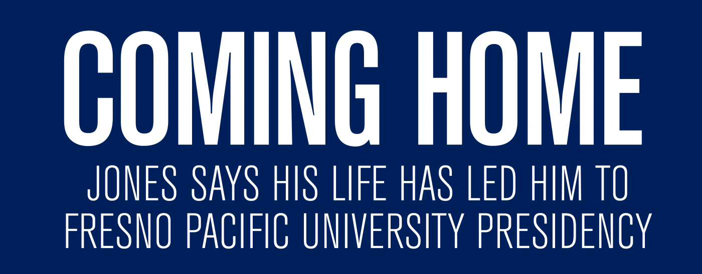 Coming Home: Jones Says His Life Has Led Him to Fresno Pacific University Presidency