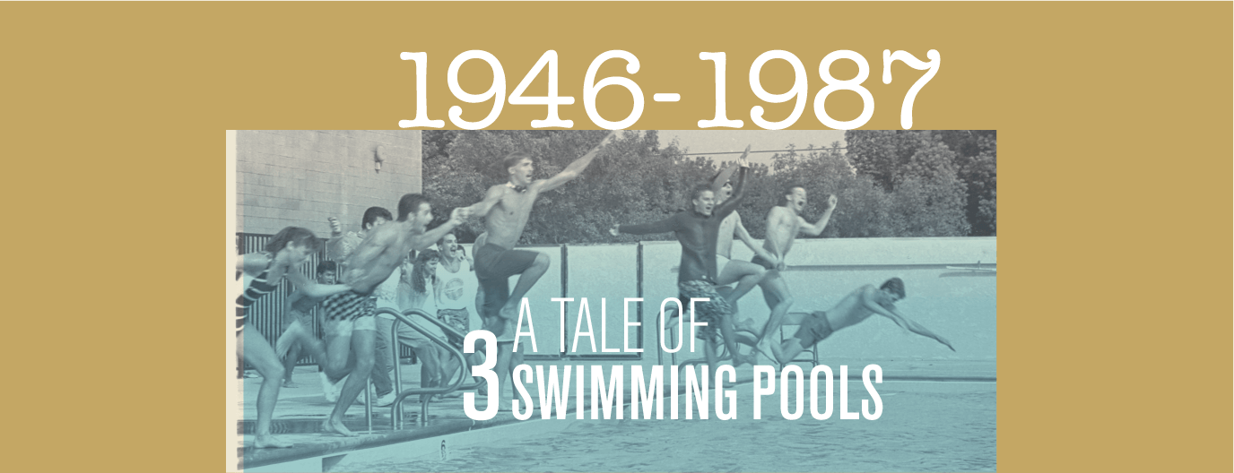 1946-1987: A Tale of 3 Swimming Pools